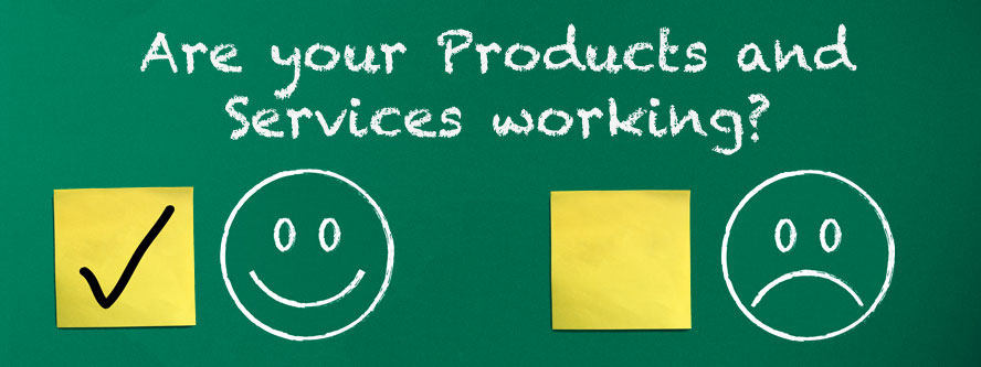 Are Your Products and Services Working